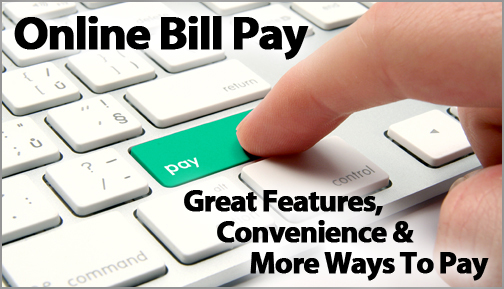 "Photo of a finger pushing a key on a keyboard labeled ""pay"".  The photo contains text which reads ""Online Bill Pay - Great Features, Convenience & More Ways To Pay""."
